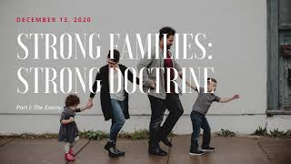 Strong Families: Strong Doctrine | Part I - The Enemy | 12.13.2020