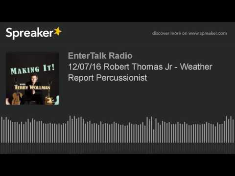 12/07/16 Robert Thomas Jr - Weather Report Percussionist
