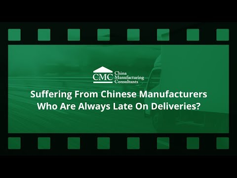 Suffering From Chinese Manufacturers Who Are Always Late On Deliveries?