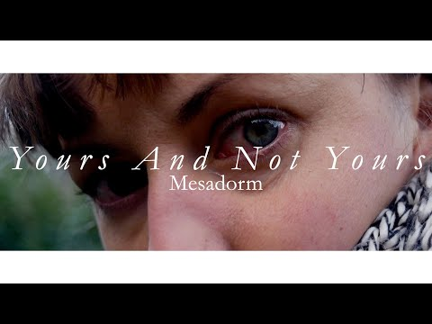 Mesadorm - Yours And Not Yours