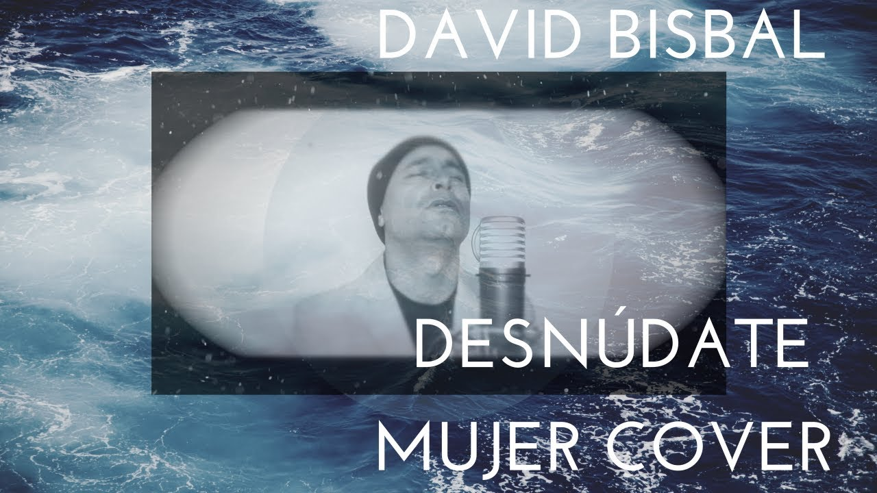 Cancion desnudate mujer de david bisbal photos 86