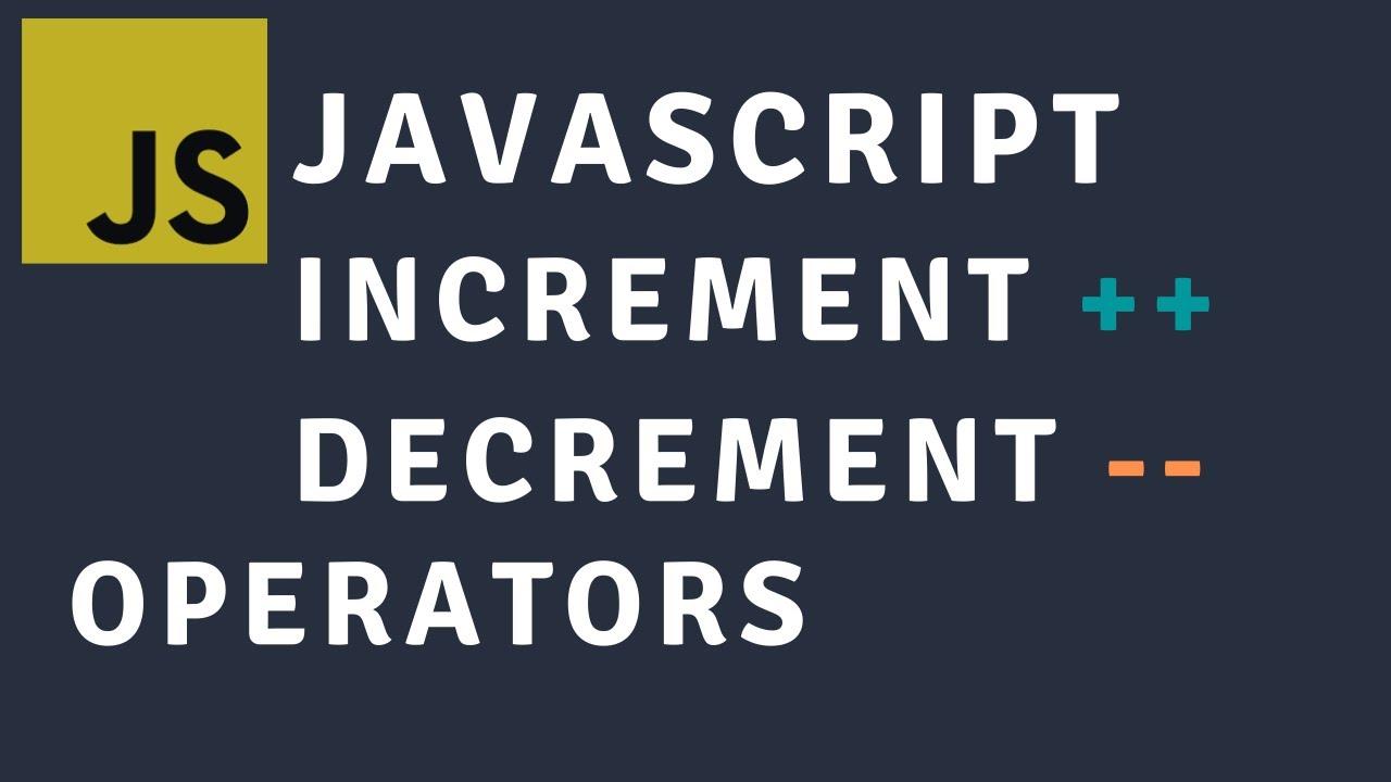 Javascript Increment & Decrement Operators