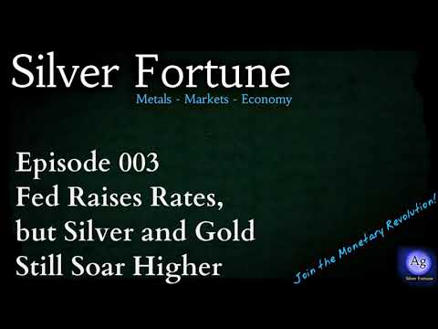 Fed Raises Rates, but Silver and Gold Still Soar - Episode 003