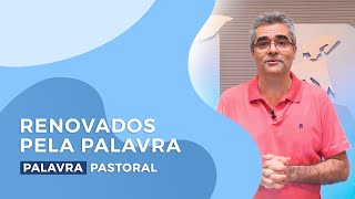 Renovados pela Palavra | Palavra Pastoral - Luís F. Nacif