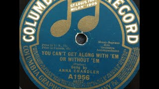 """Anna Chandler """"You Can't Get Along With 'Em or Without 'Em--You've Got To Have 'Em, That's All!"""""""