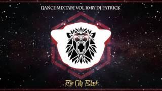 Dance Mixtape Vol.10 by DJ PATRICK [Rip City Block] (DBK TripMix) 2017