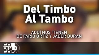 Del Timbo Al Tambo, Farid Ortiz y Jader Durán - Audio