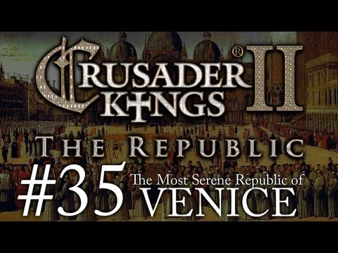 Crusader Kings 2: The Republic of Venice - Episode 35