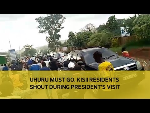 'Uhuru must go', Kisii residents shout during president's visit