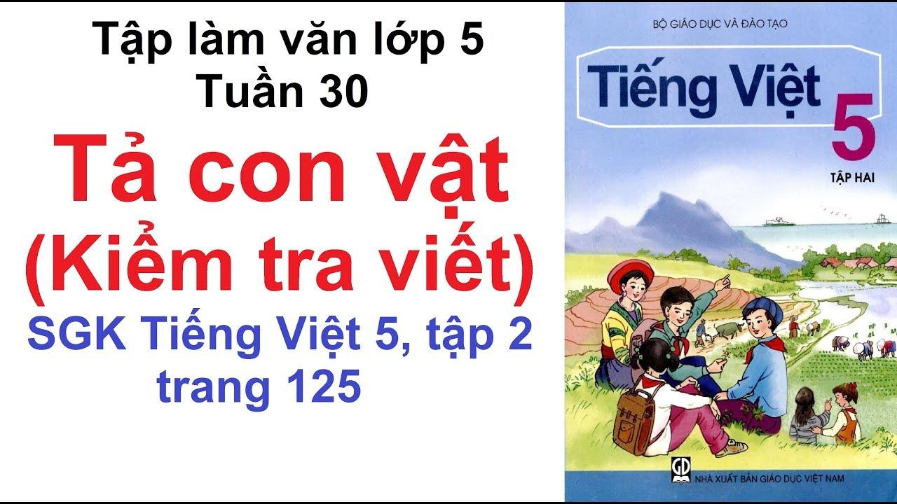 Tập làm văn lớp 5 tuần 30 – Tả con vật (Kiểm tra viết) – Sách Tiếng Việt lớp 5 trang 125