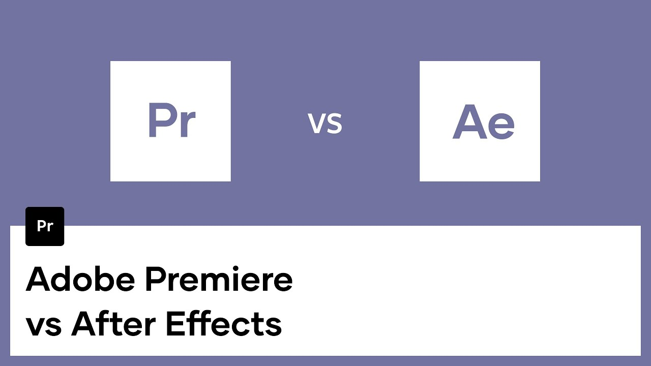 Adobe Premiere vs After Effects What You Need to Know