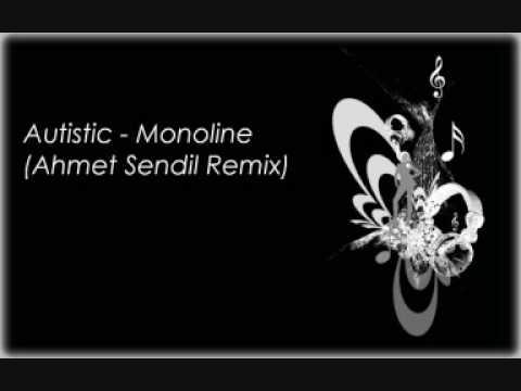 Autistic - Monoline (Ahmet Sendil Remix)