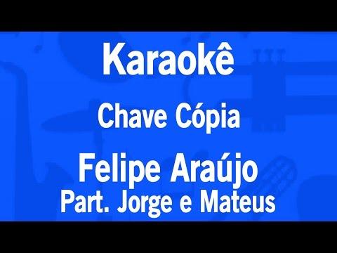Karaokê Chave Cópia - Felipe Araújo Part. Jorge e Mateus
