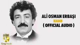 Ali Osman Erbaşı - Kadın - ( Official Audio )