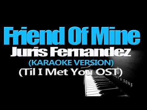 FRIEND OF MINE - Juris (Till I Met You OST) (KARAOKE VERSION)