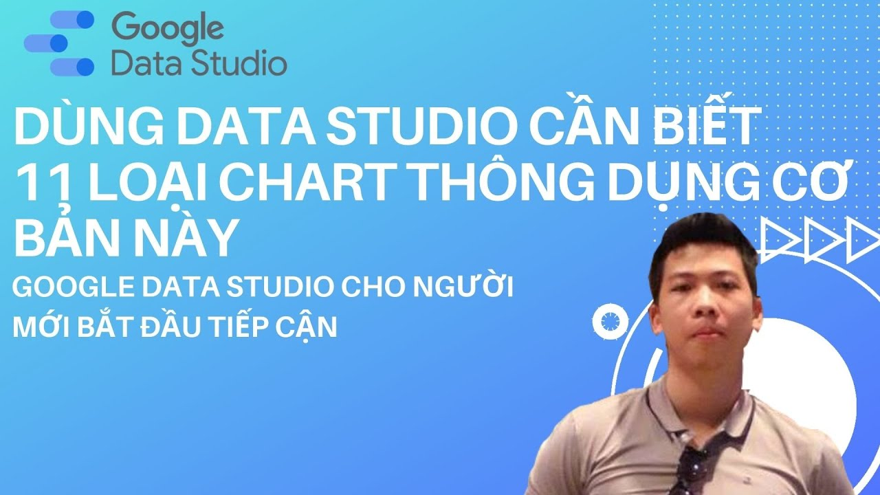 11 DẠNG CHART CƠ BẢN BẮT BUỘC NGƯỜI MỚI PHẢI BIẾT TRONG GOOGLE DATA STUDIO | DATA VISUALIZATION