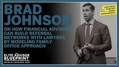 Brad Johnson on How Financial Advisors Build Referral Networks w/ Lawyers & Family Office Approach