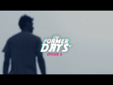 """[EP8] """"The Former Days"""" 