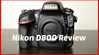 NIKON D800 REVIEW-IS 36 MEGAPIXELS WORTH THE HYPE IN 2016/2017?