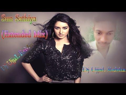 Sun Sathiya (Extended Mix) ~ Dj UjjaL ReMix