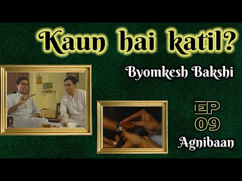 Byomkesh Bakshi: Ep #9 - AgniBaan
