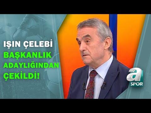 Galatasaray'da Işın Çelebi Adaylıktan Çekildi! Ahmet Akcan Değerlendirdi! / A Sp