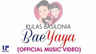 Kulas Basilonia - BaeYaya - (Official Music Video)