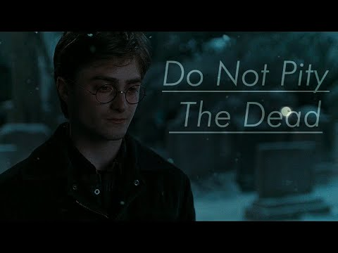 Harry Potter | Do Not Pity The Dead