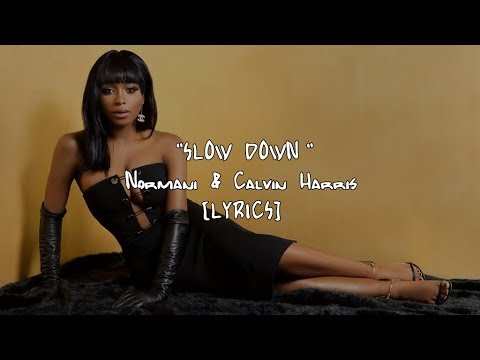 Normani & Calvin Harris - Slow Down (Lyrics)