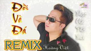 [ Nhạc chế remix ] Đời & Đá ► Hoàng Việt