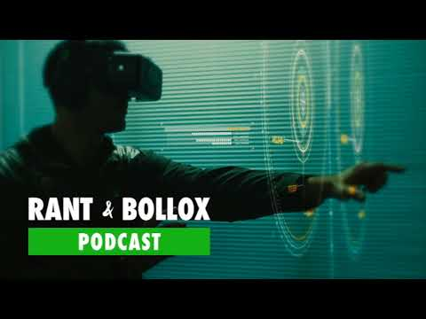 Will We Become Lost In Virtual Reality Worlds? - Rant & Bollox Tech Podcast