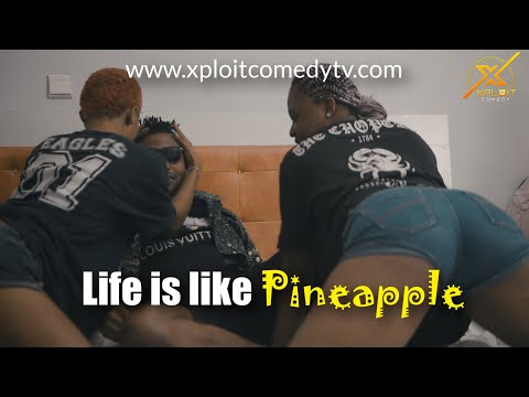 image of LIFE IS LIKE PINEAPPLE ( Xploit Comedy) xploit comedy mp4