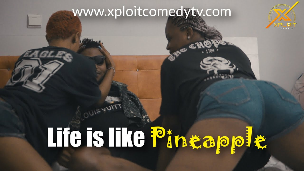 LIFE IS LIKE PINEAPPLE ( Xploit Comedy)