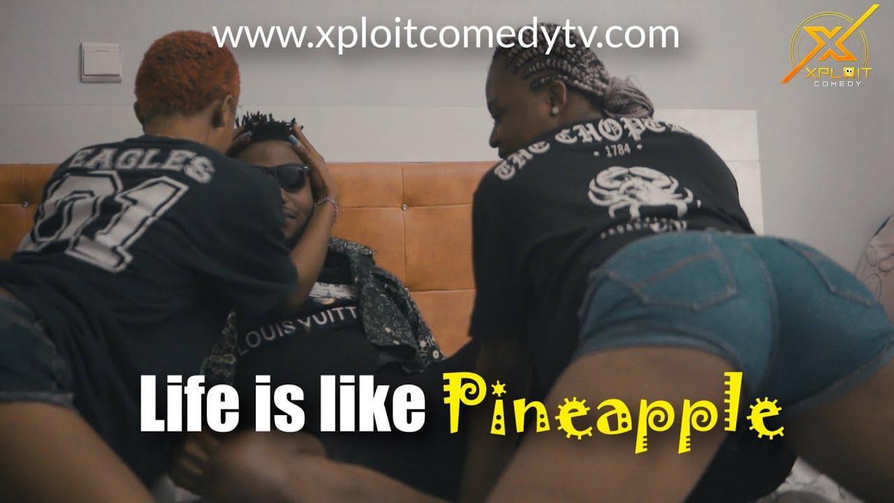 LIFE IS LIKE PINEAPPLE ( Xploit Comedy)
