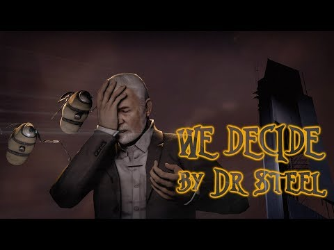 [SFM] We Decide by Dr Steel