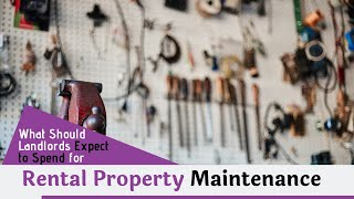 What should landlords expect to spend for rental property maintenance