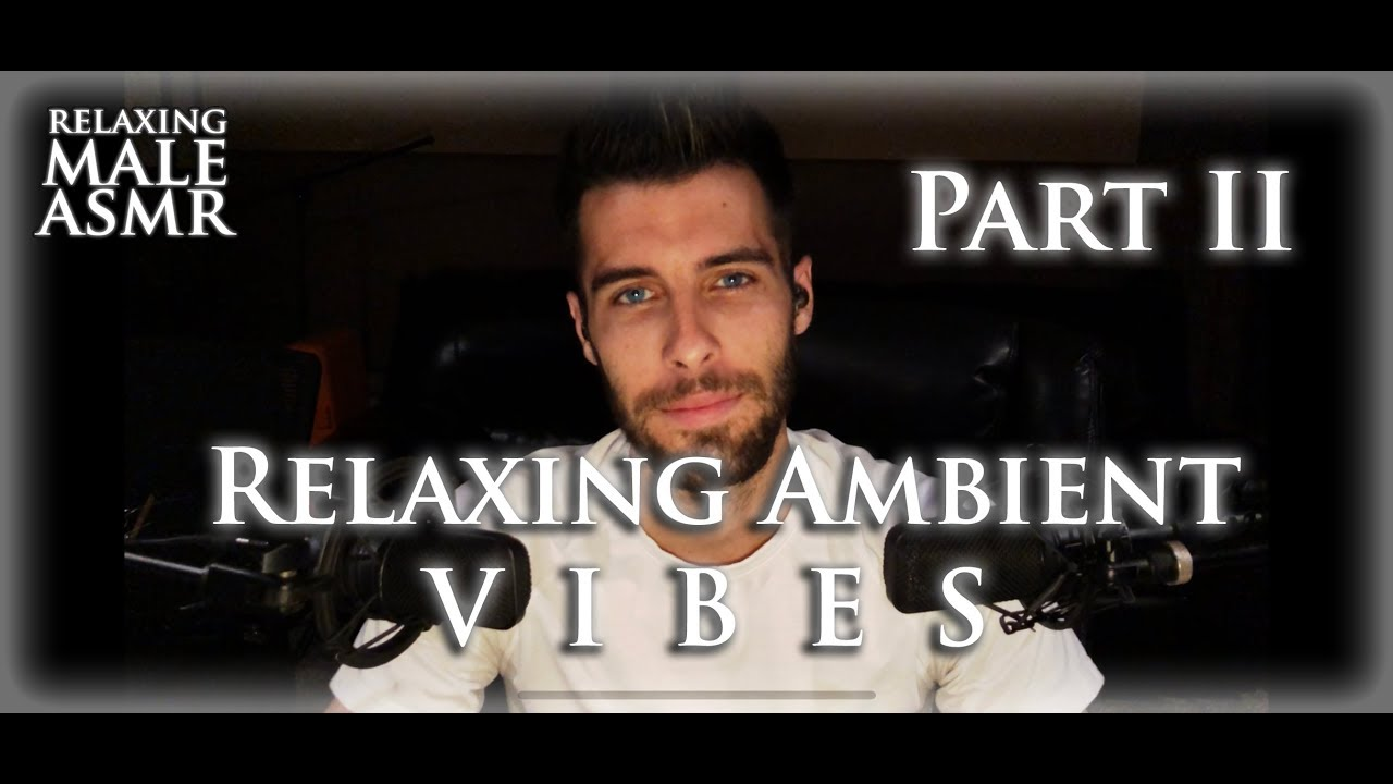 Pt 2 Relaxing Male Asmr Relaxing Ambient Vibes Ear To Ear Whisper And Music Creatio