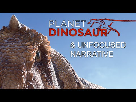 Planet Dinosaur & Unfocused Narrative | Analysis