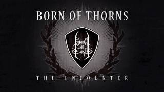 Watch Born Of Thorns The Encounter video