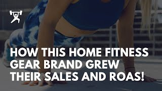 How This Home Fitness Gear Brand Grew Their Sales And ROAS Through Facebook Ads