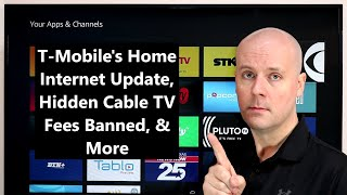 CCT - T-Mobile's Home Internet Update, Hidden Cable TV Fees Banned, & More