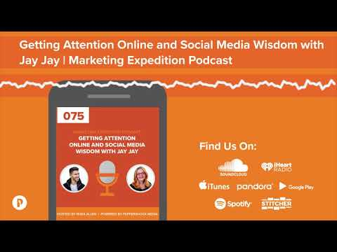 Getting Attention Online and Social Media Wisdom with Jay Jay | Marketing Expedition Podcast