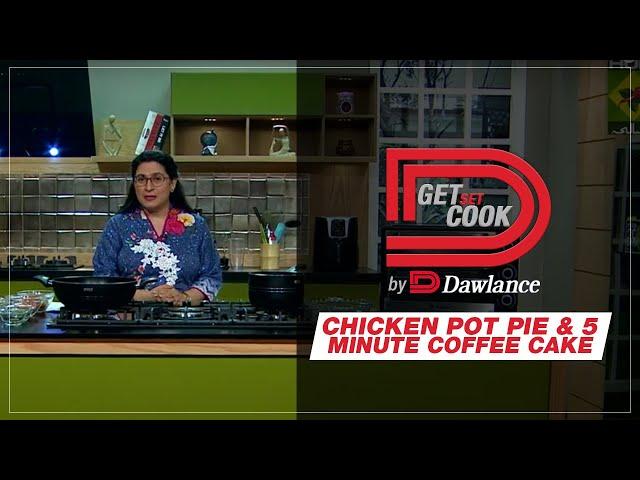 Get Set Cook | Chef Zarnak | 5 min cake | Chicken Pot Pie | EP 23 | Dawlance