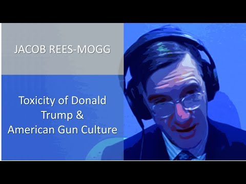 Jacob Rees-Mogg Questioned On The Toxicity Of Donald Trump, And The American Gun Culture