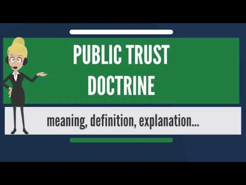 What is PUBLIC TRUST DOCTRINE? What does PUBLIC TRUST DOCTRINE mean? PUBLIC TRUST DOCTRINE meaning