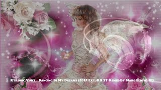 Rеtronic Voice   Dancing  n My Dreams 2017 Ext. RO ST Remix By Marc Eliow HD