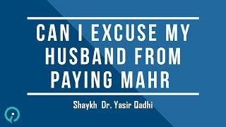 vuclip Can I Excuse My Husband From Paying Mahr - Shaykh Dr. Yasir Qadhi