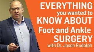 Everything you wanted to know about FOOT and ANKLE Surgery with Dr Rudolph Video
