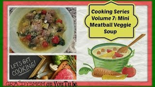 Cooking Series Volume 7 | Mini Meatball + Veggie Soup