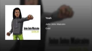 John John Malcolm - Yeah